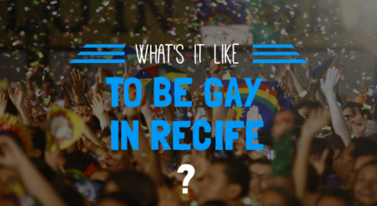 what's it like to be gay in recife, lgbtq, brazil, nordeste,
